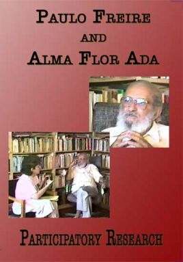 Participatory Research: Paulo Freire and Alma Flor Ada DVD